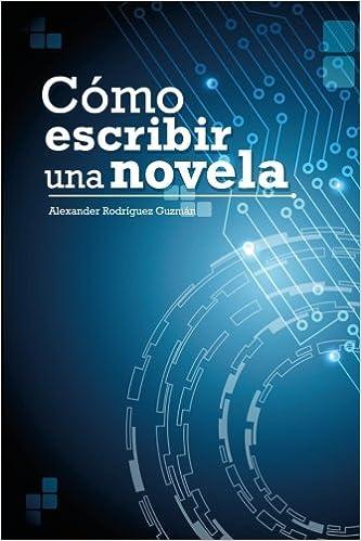 Cómo Escribir una Novela (Spanish Edition) (Spanish)
