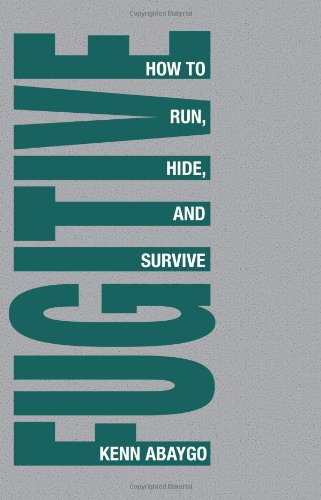 Fugitive!: How To Run, Hide, And Survive
