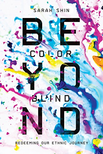Beyond Colorblind: Redeeming Our Ethnic Journey by [Shin, Sarah]
