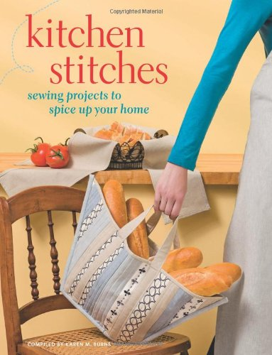 Kitchen Stitches: Sewing Projects to Spice Up Your Home ()