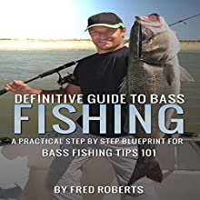 Definitive Guide to Bass Fishing: A Practical Step by Step Blueprint for Bass Fishing Tips 101 Audiobook by Fred Roberts Narrated by Gene Tognacci