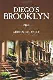 Diego's Brooklyn, Adrian Del Valle, 1482040468