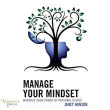 Manage Your Mindset: Maximize Your Power of Personal Choice Audiobook by Janet Hanson Narrated by Suzie Althens