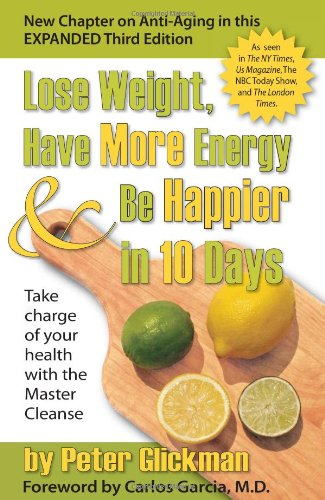 Lose Weight, Have More Energy and Be Happier in 10 Days: Take Charge of Your Health with the Master Cleanse (Detox Cleanse Master Cleanse compare prices)