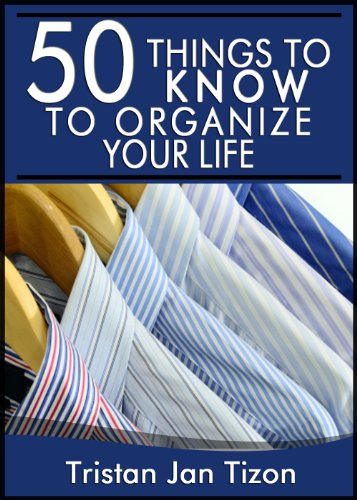 50 Things to Know to Organize Your Life: A Quick Start Guide to Declutter, Organize, and Live Simply (50 Things to Know Healthy Living Series Book 9)