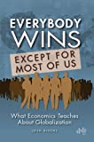 Everybody Wins, Except for Most of Us : What Economics Teaches about Globalization, Bivens, Josh, 1932066330