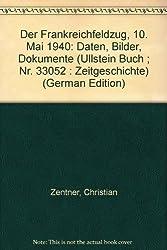 Der Frankreichfeldzug - 10. Mai 1940. Daten, Bilder, Dokumente.