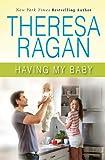 Having My Baby, Theresa Ragan, 1477501932