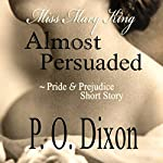 Almost Persuaded: Miss Mary King | P. O. Dixon