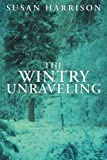 The Wintry Unraveling, Susan Harrison, 1449782019