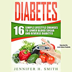Diabetes: 16 Simple Lifestyle Changes to Lower Blood Sugar and Reverse Diabetes