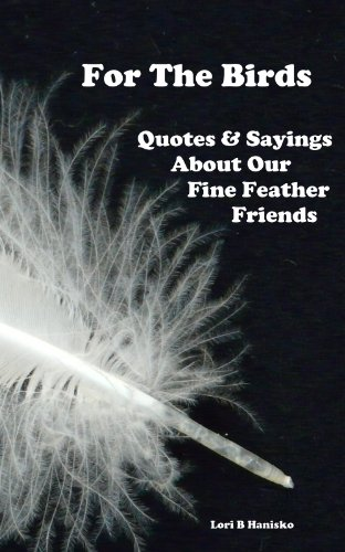 For The Birds Quotes Sayings About Our Fine Feathered Friends
