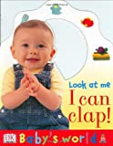 Baby's World: Look at Me I Can Clap (Baby's World)