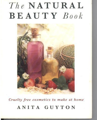 The Natural Beauty Book/Cruelty Free Cosmetics to Make at Home