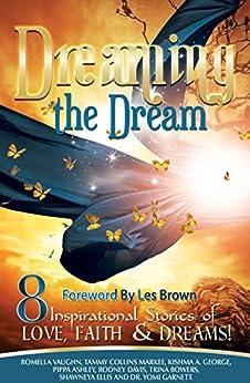 Dreaming the Dream by [George, Kishma, Davis, Rodney, Vaughn, Romella, Ashley, Pippa, Garnett, Dr. Yomi, Collins Markee, Tammy, Bowers, Trina, Ellis, Shawneya]