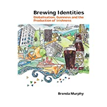 Brewing Identities: Globalisation, Guinness and the Production of Irishness (Global Studies in Education Book 21)