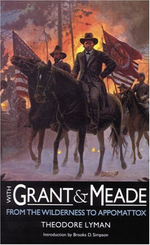 With Grant and Meade from the Wilderness to Appomattox (Bison Book)