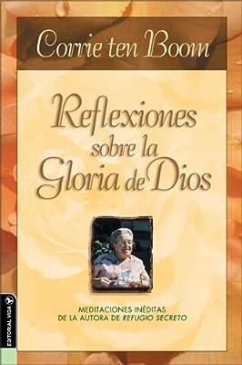 Reflexiones Sobre la Gloria de Dios: Meditaciones Ineditas de la Autora de Refugio Secreto: Amazon.es: Ten Boom, Corrie: Libros