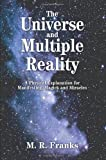 The Universe and Multiple Reality: A Physical Explanation for Manifesting, Magick and Miracles