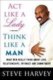 act like a lady think like a man by steve harvey act like a lady think like a man what men really think about love relationships intimacy and commitment hardcover 1st edition