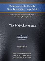Mickelson Clarified Scholar New Testament, Large Print: A Precise Translation of the Hebraic-Koine Greek in the Literary Reading Order