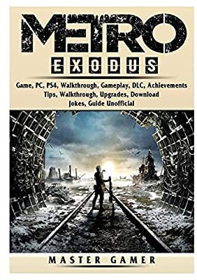 Metro Exodus Game, PC, PS4, Walkthrough, Gameplay, DLC, Achievements, Tips, Walkthrough, Upgrades, Download, Jokes, Guide Unofficial