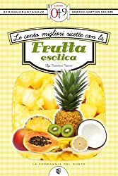Le cento migliori ricette con la frutta esotica (eNewton Zeroquarantanove) (Italian Edition)