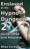 Enslaved at the Hypno-Dungeon 2: Handcuffed and Helpless
