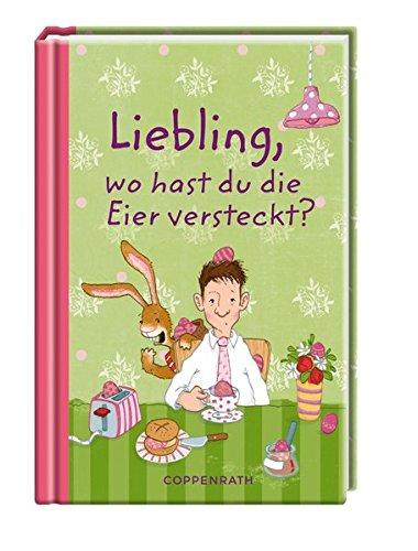 Liebling, wo hast du die Eier versteckt? (Geschenkbücher für Erwachsene)