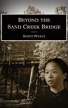 Beyond the Sand Creek Bridge by [Wyatt, Scott]