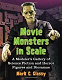 Movie Monsters in Scale, Mark C. Glassy, 078646884X