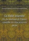 La Folle Journée Ou, le Mariage de Figaro, Comédie en Cinq Actes en Prose, Pierre-Augustin Caron de Beaumarchais, 5518964668