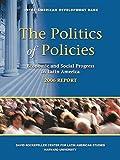 The Politics of Policies. Economic and Social Progress in Latin America. 2006 Report (Politics of Policies: Economic…