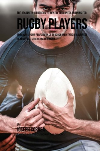 The Beginners Guidebook To Mental Toughness Training For Rugby Players ebook