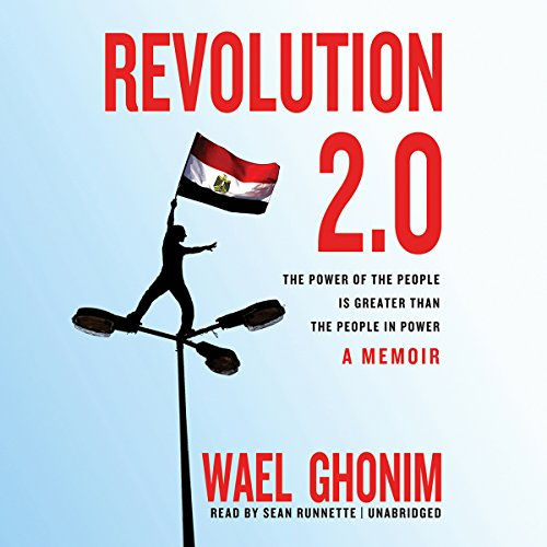 Revolution 2.0: The Power of the People Is Greater Than the People in Power - A Memoir