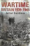 Wartime: Britain 1939-1945. Juliet Gardiner