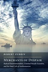 Merchants of Despair: Radical Environmentalists, Criminal Pseudo-Scientists, and the Fatal Cult of Antihumanism by Robert Zubrin (2013-12-31) Paperback