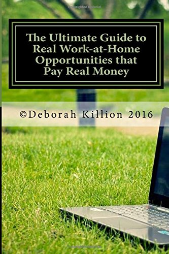 The Ultimate Guide to Real Work-at-Home Opportunities that Pay Real Money pdf