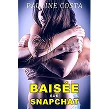 Baisée sur Snapchat: (Nouvelle érotique, Interdit, Fantasmes, Filmée) (French Edition)