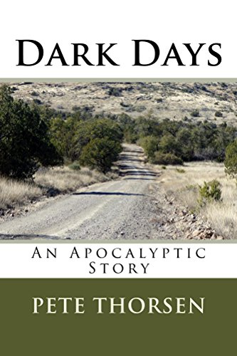 Dark Days: An Apocalyptic Story by [Thorsen, Pete]