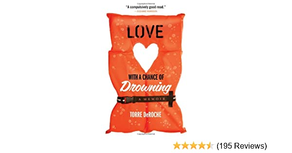 Love with a Chance of Drowning: Torre DeRoche: 9781401341954: Amazon