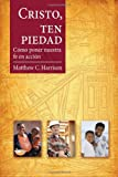 Cristo, ten piedad / Christ, Have Mercy: Cmo poner nuestra fe en accin / Putting Our Faith into Action (Spanish Edition)