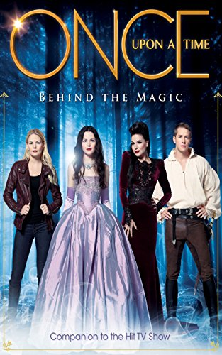 once upon a time behind the magic companion to the hit tv show