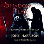 Shadow Play: Shadow Saga, Book 2 | John Harrison