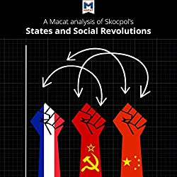 A Macat Analysis of Theda Skocpol's States and Social Revolutions: A Comparative Analysis of France, Russia, and China