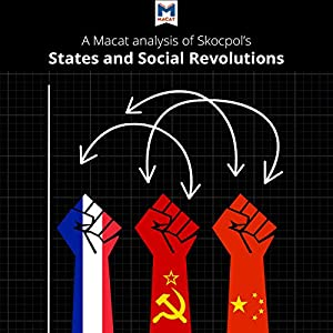A Macat Analysis of Theda Skocpol's States and Social Revolutions: A Comparative Analysis of France, Russia, and China Audiobook
