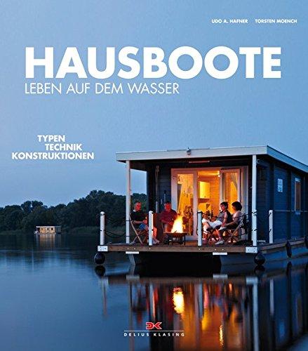 Hausboote: Leben auf dem Wasser - Typen • Technik • Konstruktionen