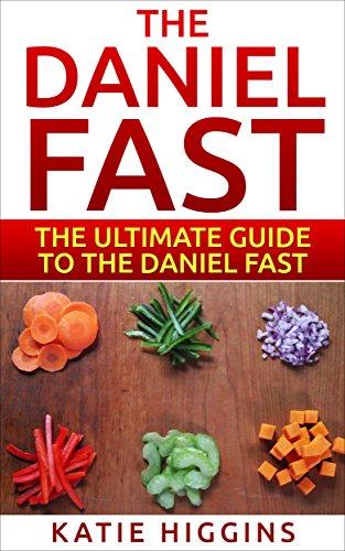 Amazon Com The Daniel Fast The Ultimate Guide To The Daniel Fast