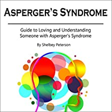 Asperger's Syndrome: Guide to Loving and Understanding Someone with Asperger's Syndrome Audiobook by Shelbey Peterson Narrated by Thomas Cassidy