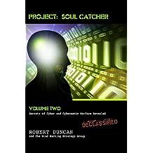 Project: Soul Catcher: Secrets of Cyber and Cybernetic Warfare Revealed